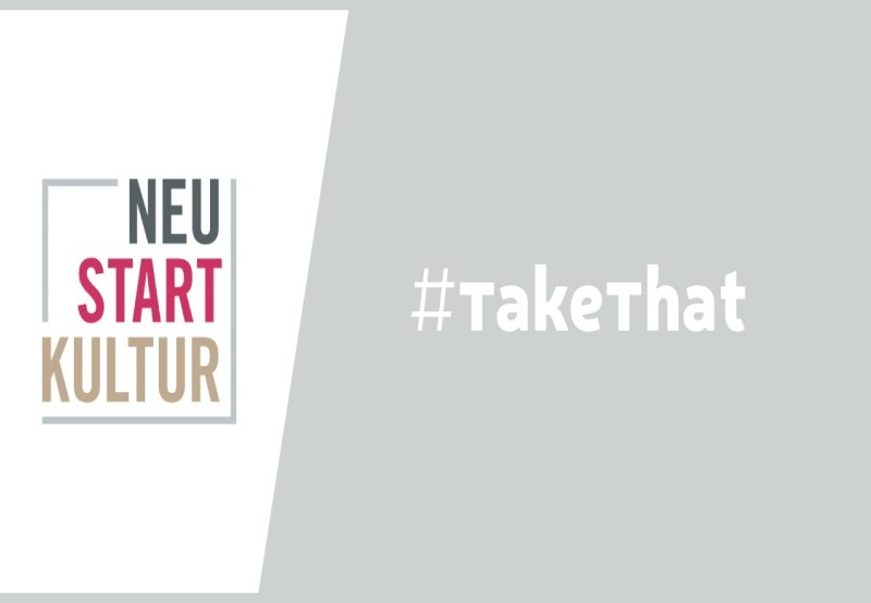 NEUSTART KULTUR: #TakeThat